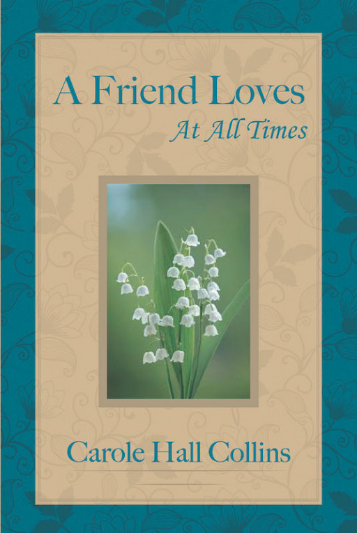 Carole Hall Collins' Book 'A Friend Loves At All Times' Contains Stories Of Personal Friendships That Show God Is Faithful To His People In A Variety Of Circumstances