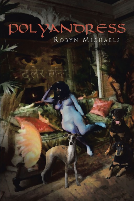 Robyn Michaels' New Book 'Polyandress' Addresses Integrity Issues Woven Within a Romantic Tale