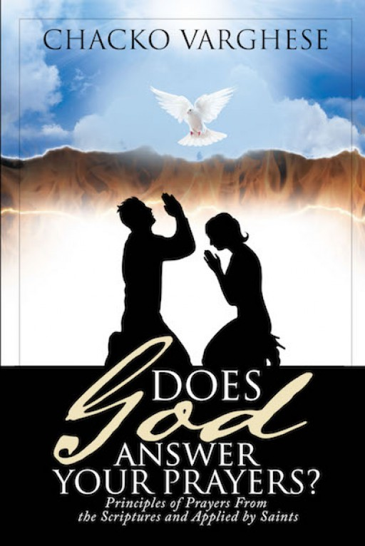 Chacko Varghese's New Book 'Does God Answer Your Prayers?' is a Potent Read That Answers the Prevalent Question About God's Answers to Prayers