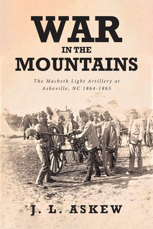 J. L. Askew's New Book 'War in the Mountains' Glimpses Into the Riveting History of His Great-Grandfather's Confederate Unit in the War Between States