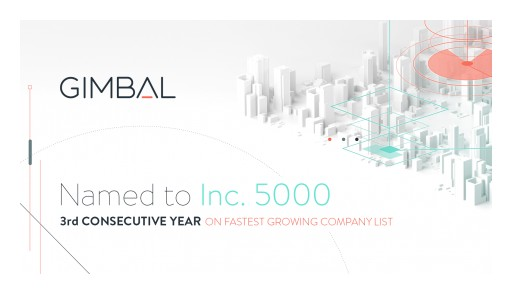 Gimbal Recognized by Inc. Magazine as One of America's Fastest-Growing Private Companies for the 3rd Year in a Row