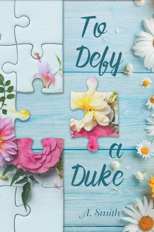 A. Smith's New Book 'To Defy a Duke' is an Intriguing Tale of Mystery and Mistaken Identity That Yield Connivances and Danger in a Woman's Life
