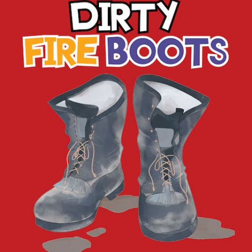 Debbie Michuck's New Children's Book 'Those Dirty Fire Boots' is a Highly Vivid Tale of a Wildfire Firefighter's Incomparable Duty to Save People From Harm.