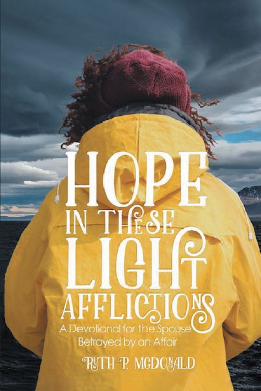 Ruth P. McDonald's New Book, 'Hope in These Light Afflictions', is a Spiritual Handbook Designed to Bring the Readers Closer to God and Save Them From Distress
