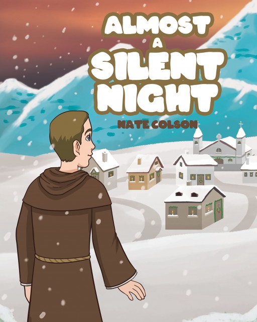 Nate Colson's New Book 'Almost a Silent Night' is a Stirring Tale of Christmas That Inspired a Man to Create a Melody of Its Glory