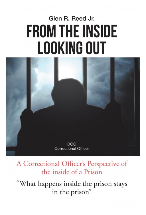 Glen R. Reed Jr.'s New Book 'From the Inside Looking Out' Unravels a True Account of Life Inside the Penitentiary