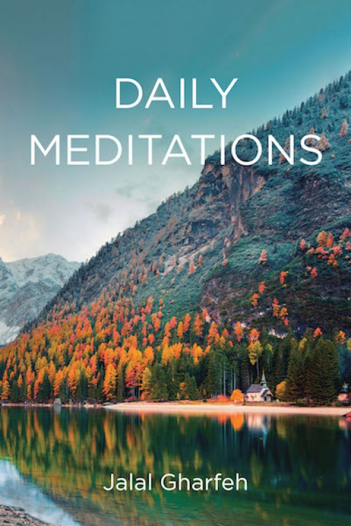 Jalal Gharfeh's New Book 'Daily Meditations' is an Illuminating Key to Bringing Clarity to the Mind and Soul Throughout Life's Day-to-Day Trials