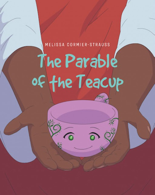 Melissa Cormier-Strauss' New Book 'The Parable of the Teacup' is a Heartwarming Reminder of God's Perfect Plans for Each of His Children