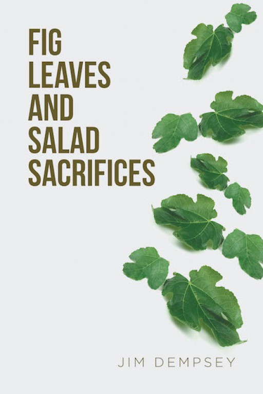 Jim Dempsey's New Book 'Fig Leaves and Salad Sacrifices' is an Important Discourse That Goes Over the Different Facets of Religion