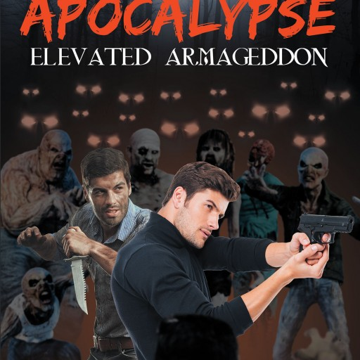 "Aaron Weaver's New Book, ""The Human Apocalypse: Elevated Armageddon"" is a Spine-Chilling Novel of a Man's Trail Amid the Deadly Horde of the Undead."