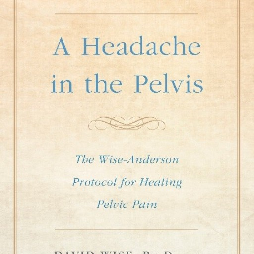 Drs. David Wise and Rodney Anderson Address a New Treatment for Prostatitis/CPPS in the New Edition of Their Top-Selling Guide on Treating Chronic Pelvic Pain - 'A Headache in the Pelvis'
