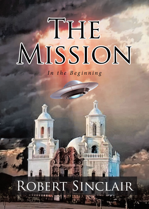 Robert Sinclair's New Book, 'The Mission', Brings a Riveting Adventure About Relentless Pioneers on a Special Mission