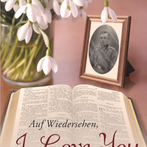 "Christine Aardema's New Book, ""Auf Wiedersehen, I Love You Forever"" is a Heartrending True Story About the Desire for Freedom From the Horrors of World War II."