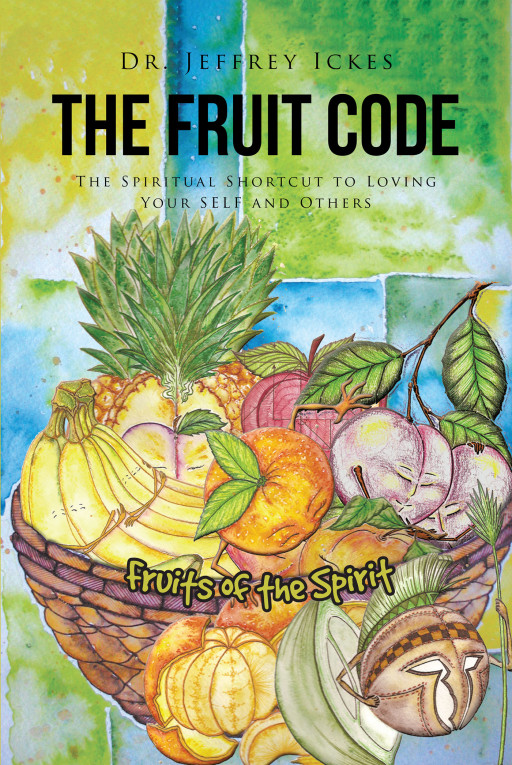 Dr. Jeffrey Ickes' New Book, 'The Fruit Code', is an Edifying Work Meant to Assist Readers in Identifying, Comprehending, and Actualizing Their Inner Spirit