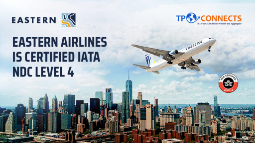 TPConnects, the Technology Provider, Announces That Eastern Airlines is Investing in New Distribution Capabilities With IATA's NDC Level 4 Certification