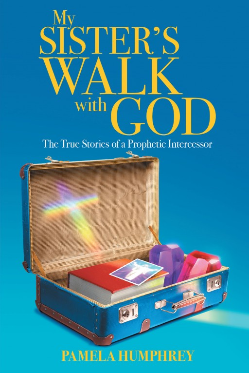 Pamela Humphrey's New Book 'My Sister's Walk With God' is a Candid Masterpiece That Reveals the Author's Faith-Driven Journey in Life in Sorrow and Joy