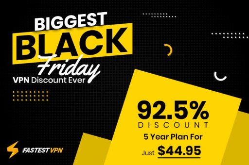 FastestVPN Black Friday and Cyber Monday Deal to Deliver the Biggest Sale of the Year