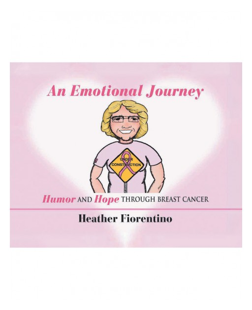 Heather Fiorentino's New Book 'An Emotional Journey' Inspires Warmth and Humor in Moments of Weakness Brought About by Cancer