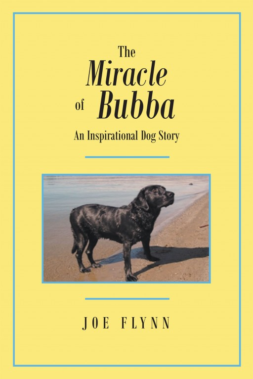 Joe Flynn's New Book 'The Miracle of Bubba: An Inspirational Dog Story' is a Moving Story of a Paralyzed Dog That Has Gone Nationwide