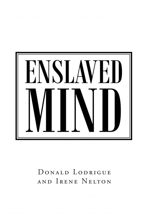 Donald Lodrigue And Irene Nelton's New Book 'Enslaved Mind' Is An Encouraging Book On How To Break Free From The Enslavement Of The Mind