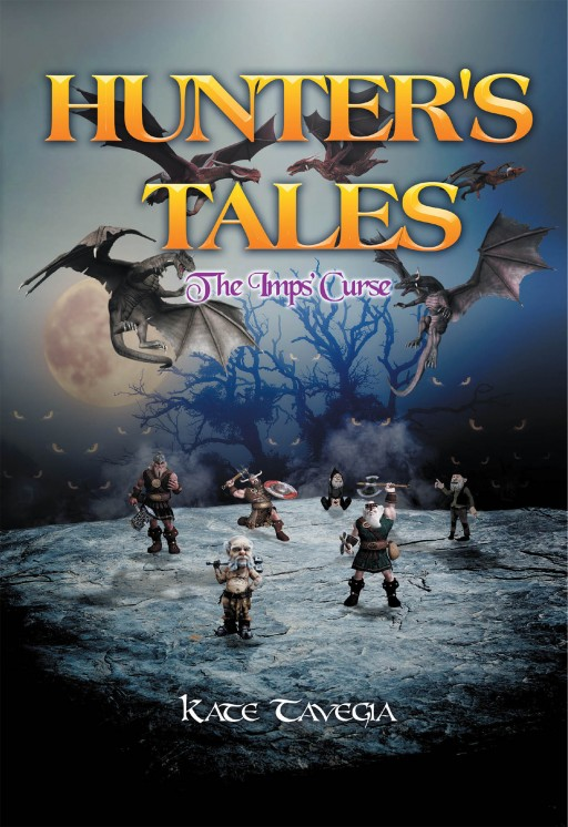Kate Tavegia's New Book 'Hunter's Tales: The Imps' Curse' is a Mystical Tale of a Band of Heroes on a Journey to Thwart a Growing Menace in the Horizon
