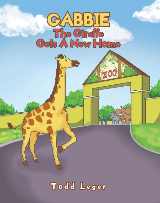 Todd Leger's New Book 'Gabbie the Giraffe Gets a New Home' is a Heartwarming Tale of a Giraffe Who Moves Into a New Home at the State Zoo
