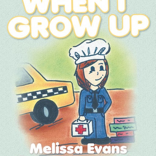 Melissa Evans's New Book 'When I Grow Up' is an Endearing Tale of a Young Girl's Dream in the Future.