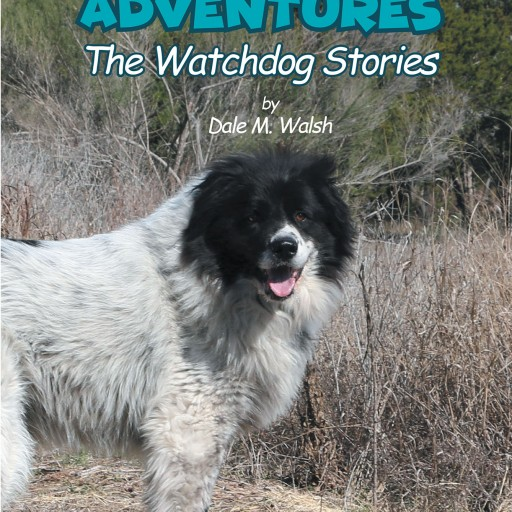 Dale M. Walsh's New Book, 'Wesley's Adventures: The Watchdog Stories' is an Enjoyable Tale About a Lovely Pet Dog's Riveting Adventures.