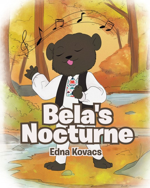 Author Edna Kovacs' New Book 'Bela's Nocturne' is the Sweet and Educational Story of a Young Bear and His First Hibernation