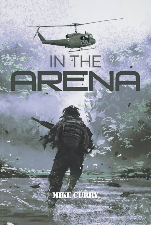 Mike Curry's Book 'In the Arena' is a Captivating Story of Challenges, Personal Battles, and Adventures in Both War and Peace