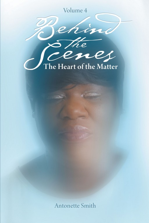 Antonette Smith's New Book 'Behind the Scenes: The Heart of the Matter' Instills a Resounding Lesson on Self-Reverie to Inspire One's Reparation