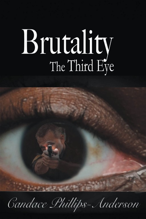 Candace Phillips-Anderson's New Book 'Brutality: The Third Eye' is a Thrilling Novel of a Man's Use of Psychic Powers in a Time of Bigoted Violence