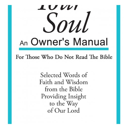 "Bob Smith's New Book, ""Your Soul: An Owner's Manual for Those Who Do Not Read the Bible"" is a Concise Work That Contains Selected Topics in the Bible."