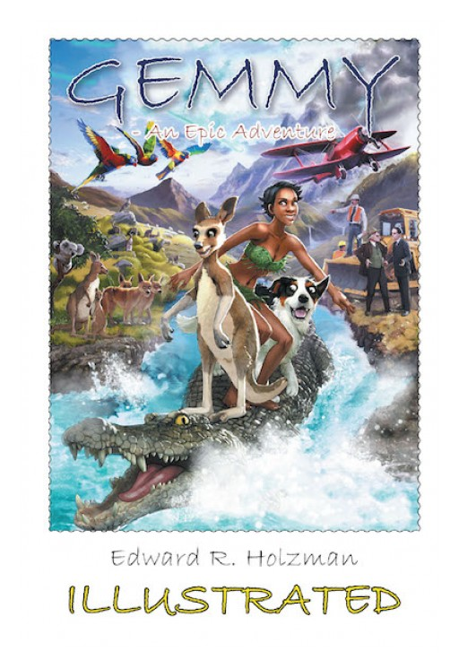 Edward R. Holzman's New Book 'GEMMY: An Epic Adventure' is a Beautifully Illustrated, Fantastical and Magical Book — a Great Action-Adventure Story With a Heart, Designed for Young Readers but a Super-Fun Read for All Ages and Genders
