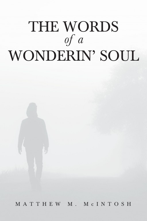 Matthew M. McIntosh's New Book 'The Words of a Wonderin' Soul' is an Expressive Journey Across the Many Trials and Broken Pieces of One's Life