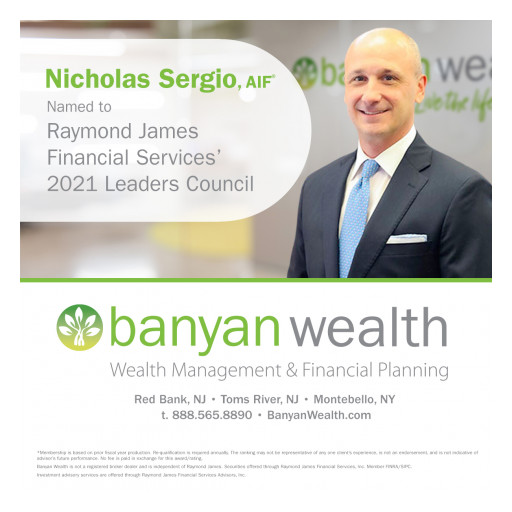 Banyan Wealth's Nick Sergio Named to  Raymond James Financial Services' 2021 Leaders Council