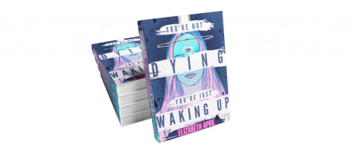 'You're Not Dying You're Just Waking Up' By Author Elizabeth April