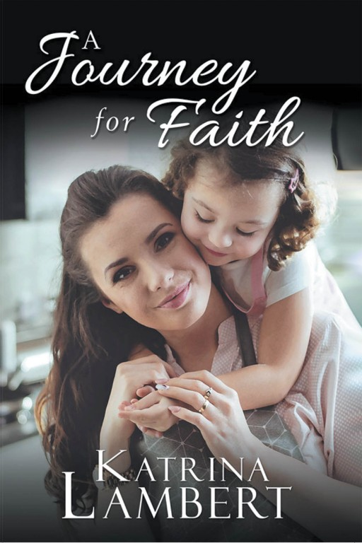 Katrina Lambert's New Book 'A Journey for Faith' Shares a Great Journey of Love and Motherhood in Struggles of Weighing the Toughest Choices
