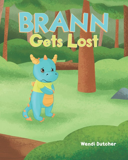 Wendi Dutcher's New Book 'Brann Gets Lost' is a Delightful Adventure of a Young Dragon as He Learns the Importance of Listening to His Parents