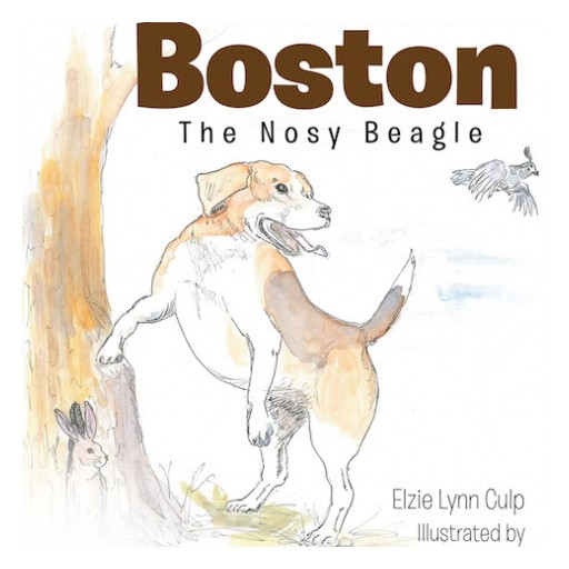 """Elzie Lynn Culp's New Book """"The Adventures of Boston the Nosy Beagle"""" is a Gripping Tale About an Adventurous Beagle Along With His Animal and Human Friends."""