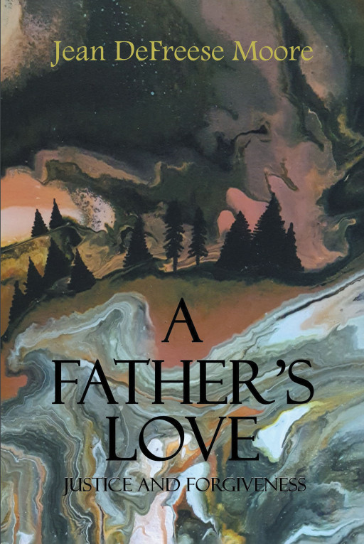 Jean DeFreese Moore's New Book 'A Father's Love: Justice and Forgiveness' Uncovers a Riveting Narrative Among the Endless Strings of Secrets and Lies