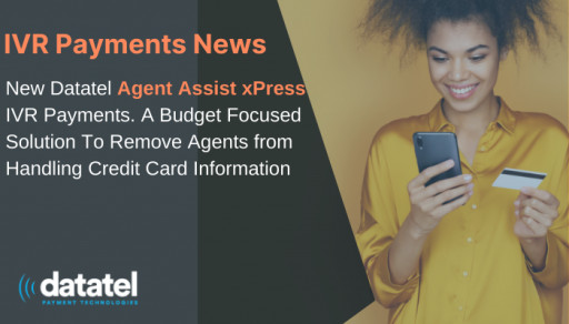 Datatel Releases Agent Assist xPress IVR Payments, a Budget Focused Solution To Remove Agents from Handling Credit Card Information