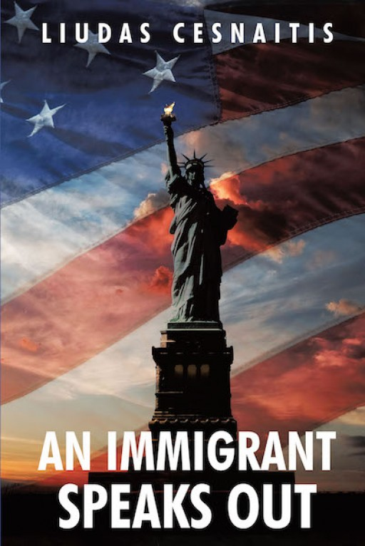 Liudas Cesnaitis' New Book 'An Immigrant Speaks Out' is an Illuminating Discourse About the Changes in a Nation From an Immigrant's Perspective