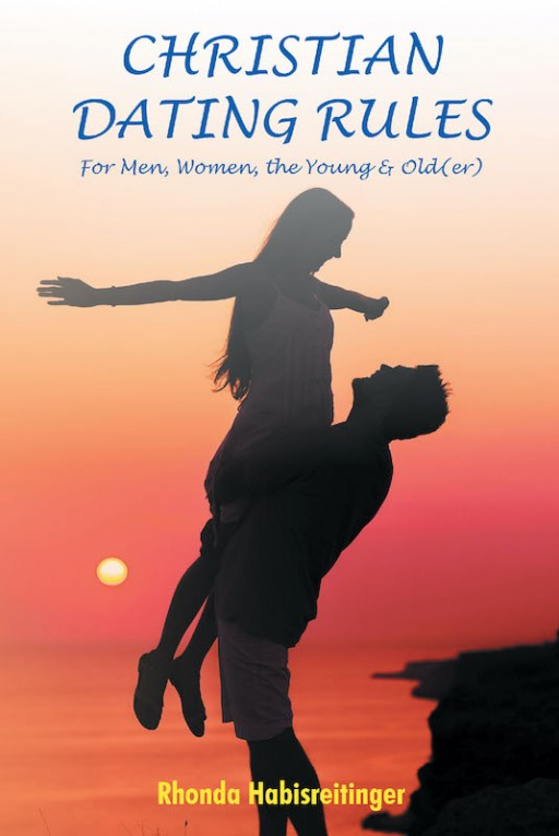 Rhonda Habisreitinger's New Book 'Christian Dating Rules for Men, Women, the Young & Old(er)' is a Profound Manuscript That Navigates One Through the World of Dating