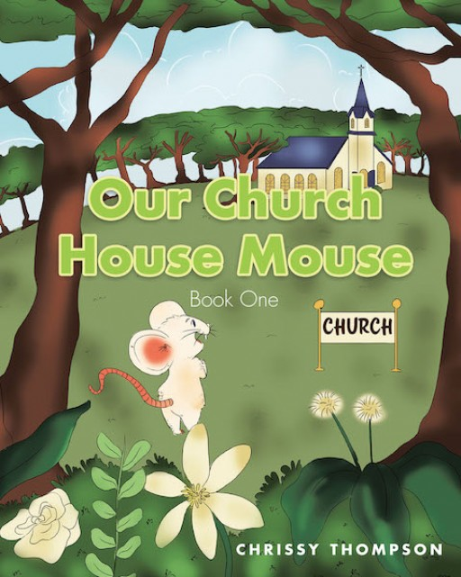 Chrissy Thompson's New Book 'Our Church House Mouse' is an Exquisite Tale About a Little Mouse's Life Inside a House of God