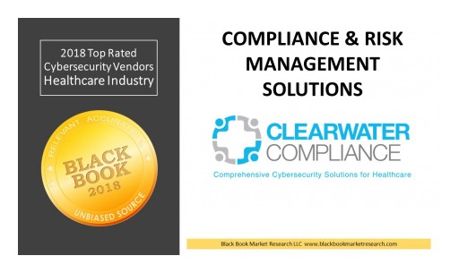 Clearwater Compliance Ranks Top Compliance & Risk Management Solution, 2018 Black Book Cybersecurity User Survey