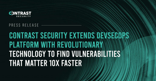 Contrast Security Extends DevSecOps Platform With Revolutionary Technology to Find Vulnerabilities That Matter 10x Faster