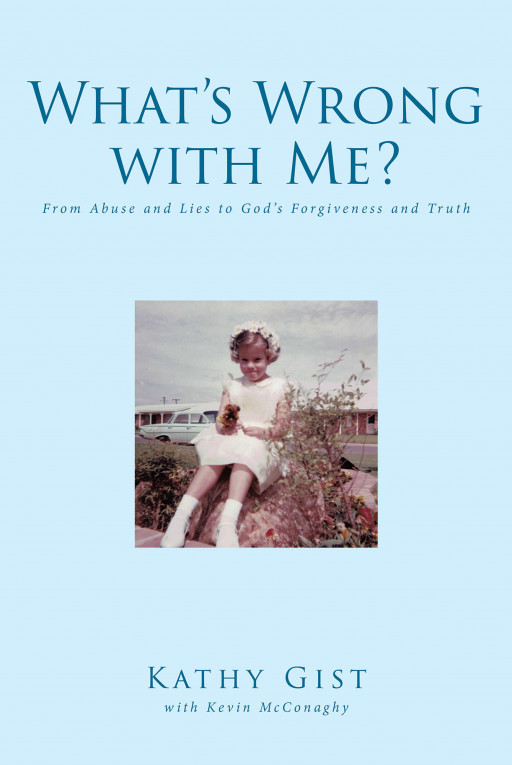 Kathy Gist's New Book 'What's Wrong With Me?' Shows a Touching Real-Life Story of a Journey Towards Freedom