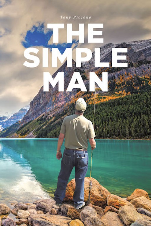 Tony Piccono's New Book, 'The Simple Man' is a Compelling Memoir of the Author's Experience With Christ in His Life