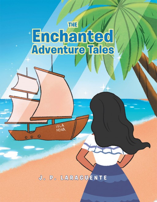 J. P. Laracuente's New Book 'The Enchanted Adventure Tales' is a Delightful Tale of an Adventurous Girl Who Ponders of the Wonders of the World Beyond